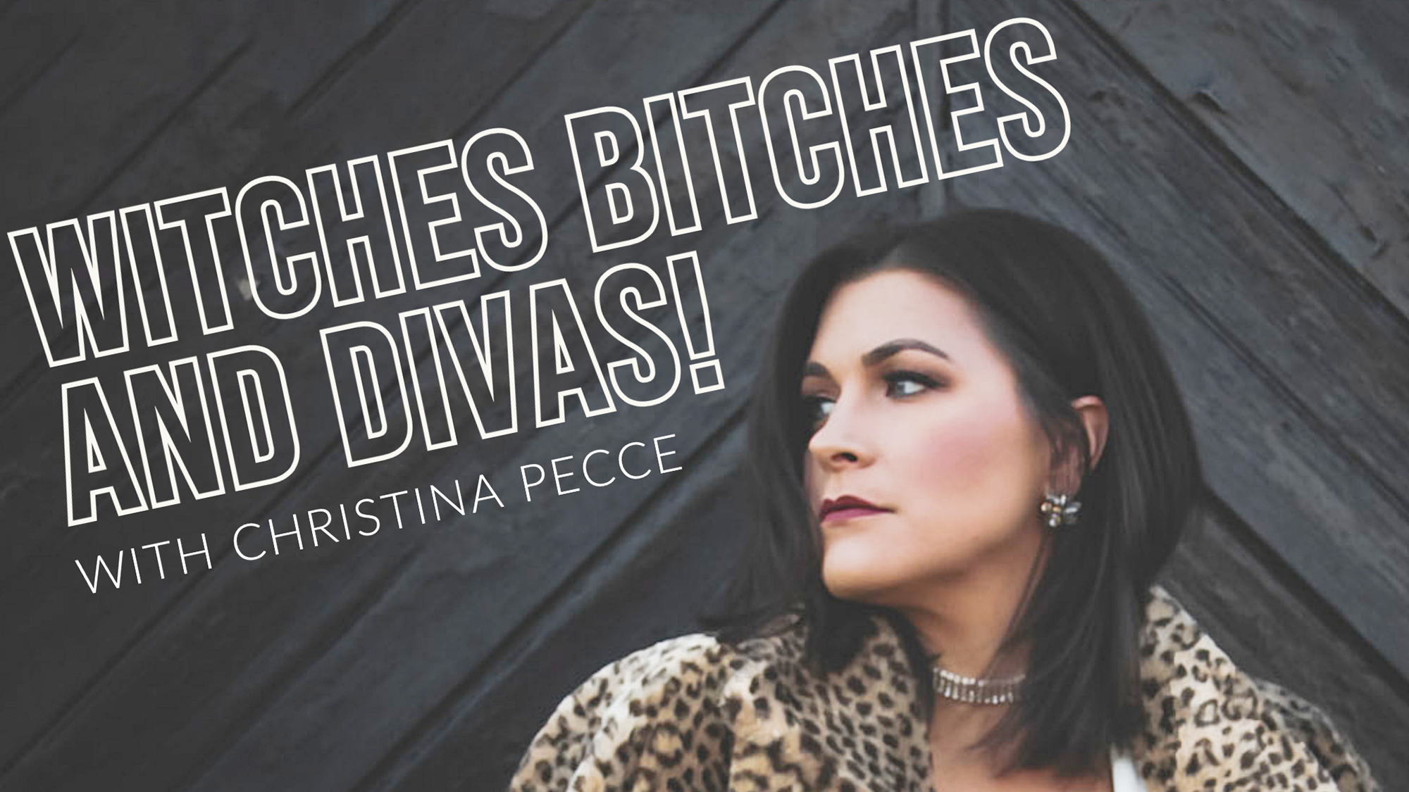 Witches, Bitches, and Divas with Christina Pecce