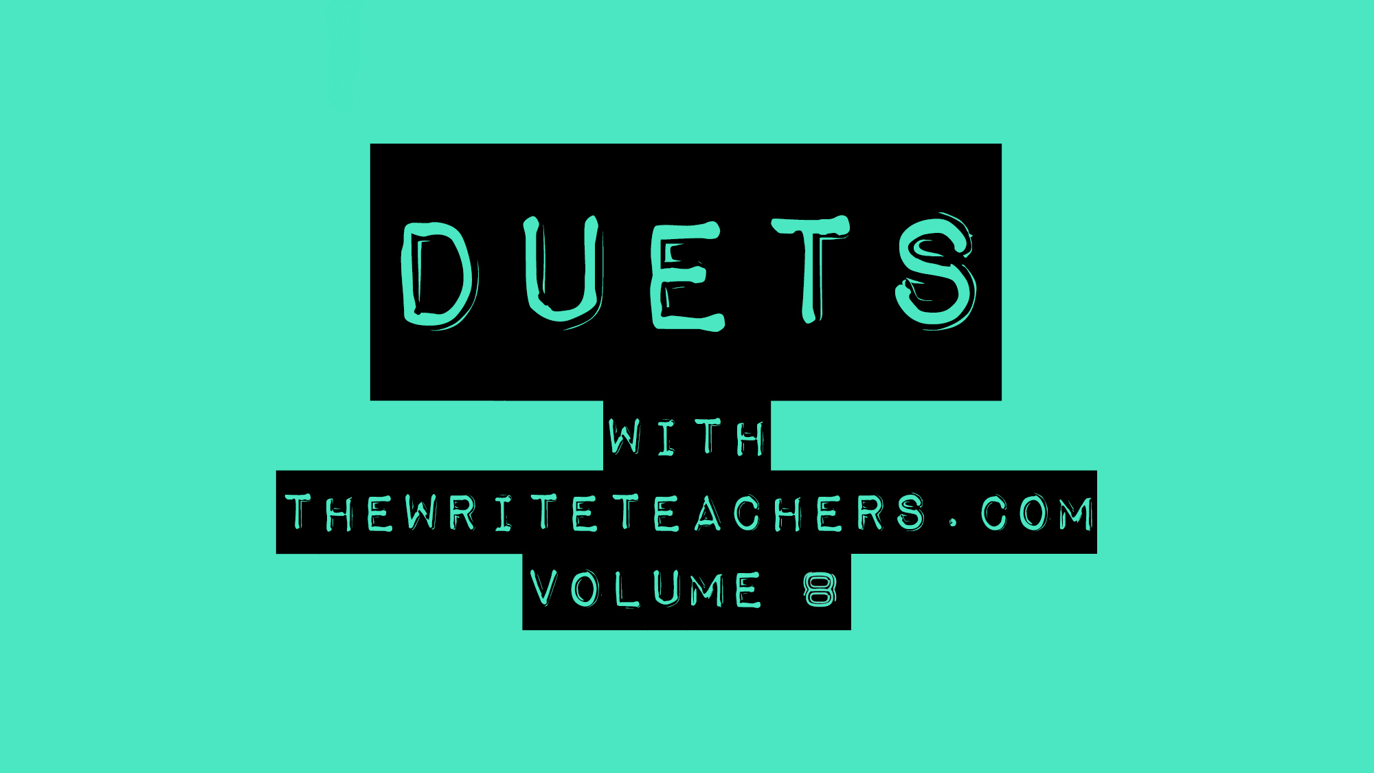 DUETS With The Write Teacher(s)- Volume 8