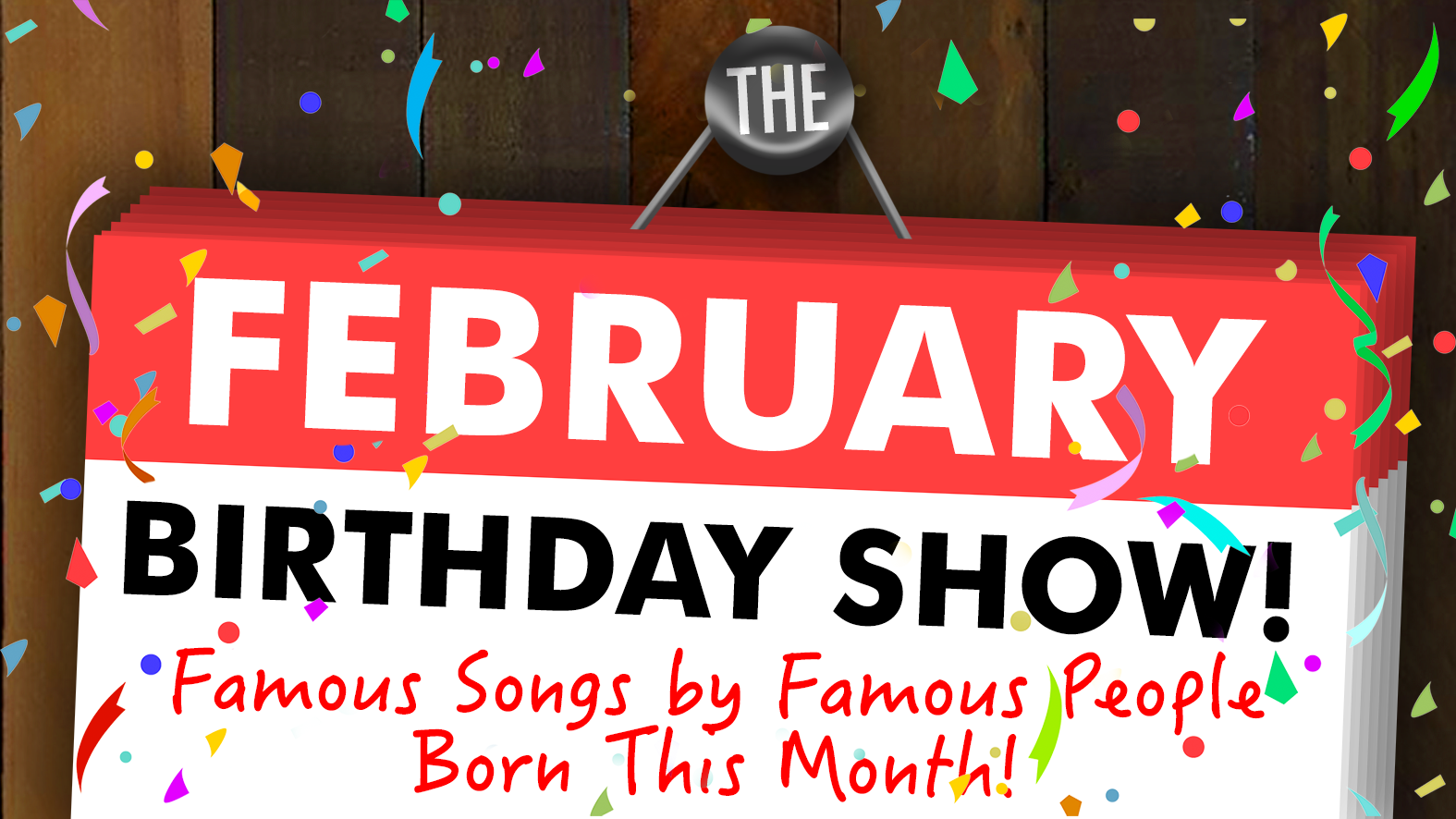 The February Birthday Show! Famous Songs by Famous People Born This Month!