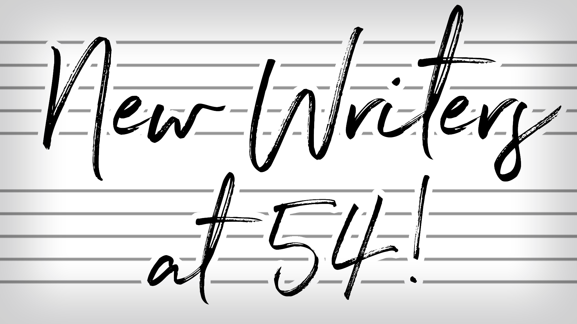 New Writers at 54!